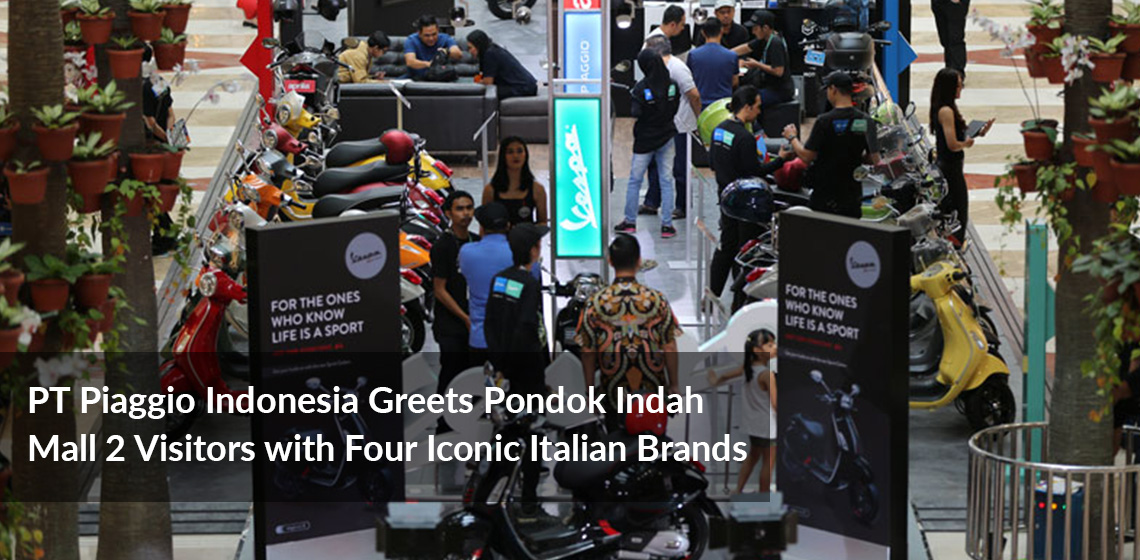 PT Piaggio Indonesia Greets Pondok Indah Mall 2 Visitors with Four Iconic Italian Brands