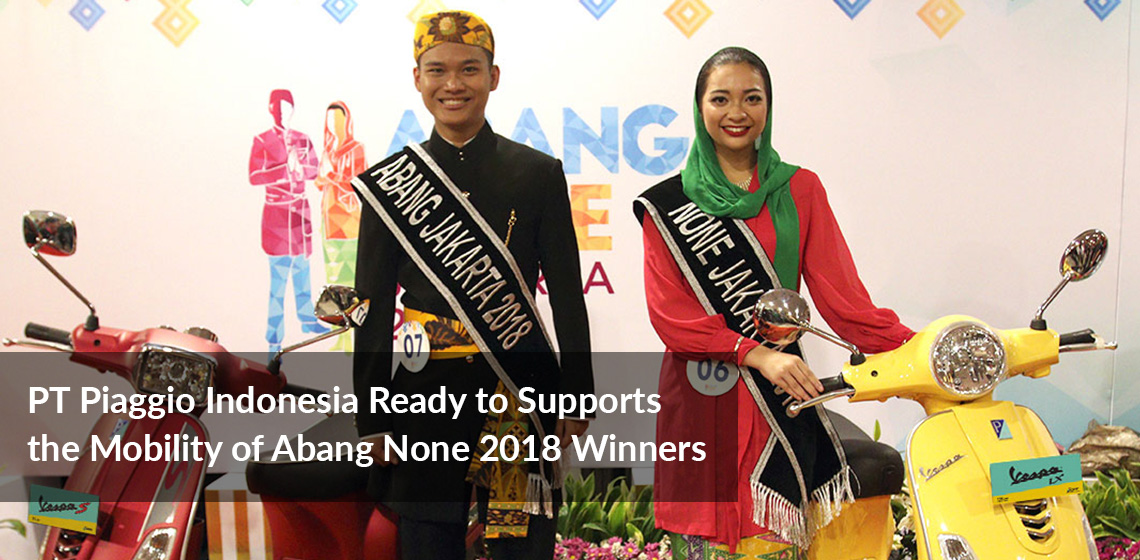 PT Piaggio Indonesia Ready to Supports the Mobility of Abang None 2018 Winners