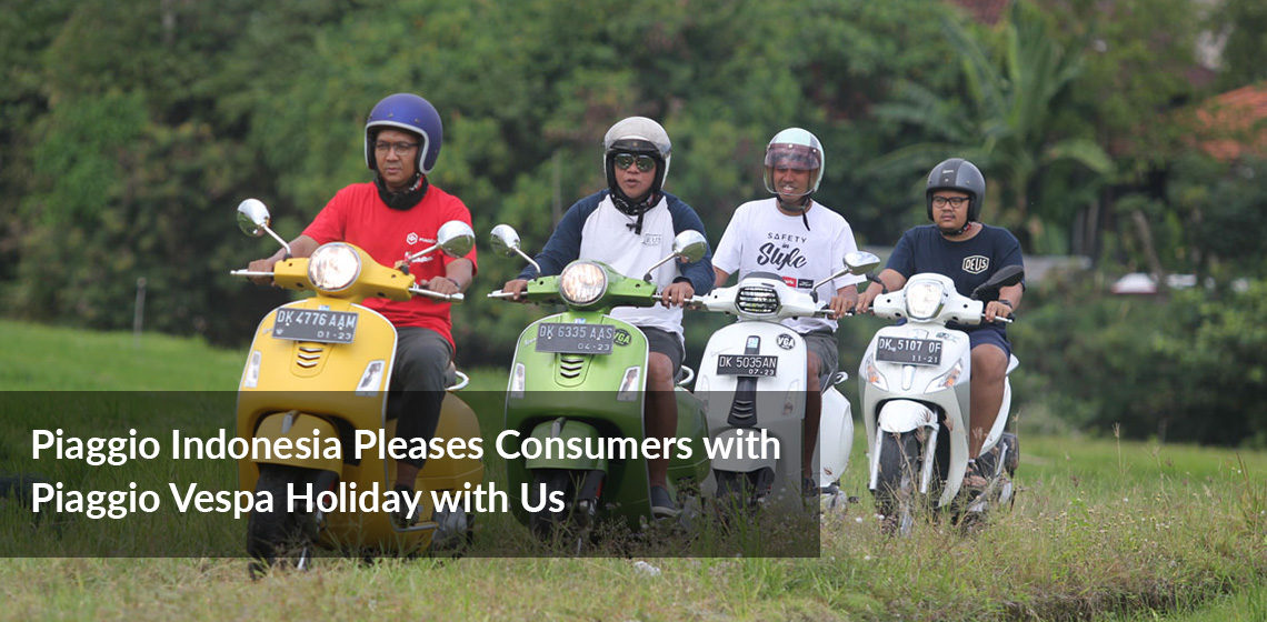 Piaggio Indonesia Pleases Consumers with Piaggio Vespa Holiday with Us