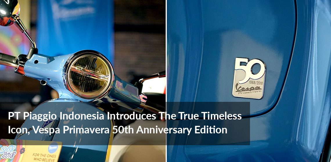 PT Piaggio Indonesia Introduces The True Timeless Icon, Vespa Primavera 50th Anniversary Edition