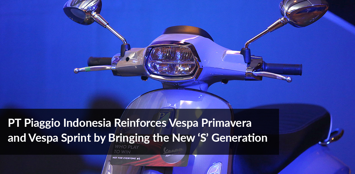 PT Piaggio Indonesia Reinforces Vespa Primavera and Vespa Sprint by Bringing the New 'S' Generation