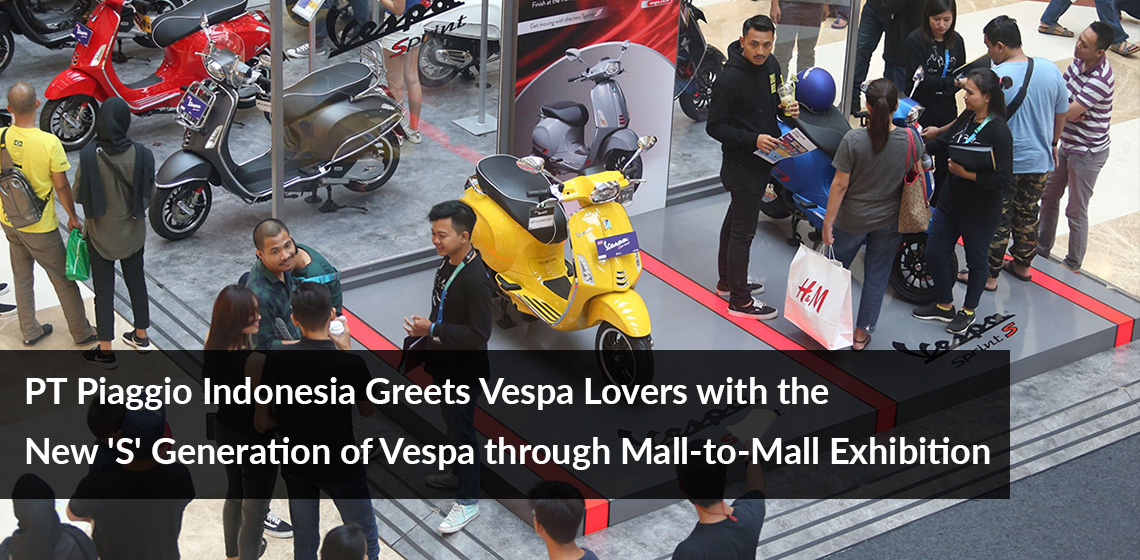 PT Piaggio Indonesia Greets Vespa Lovers with the New 'S' Generation of Vespa through Mall-to-Mall Exhibition