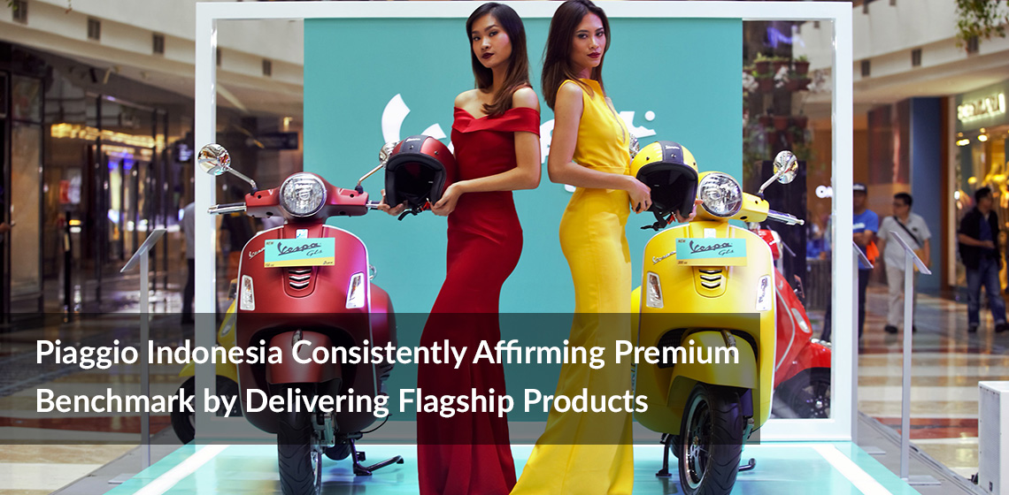 Piaggio Indonesia Consistently Affirming Premium Benchmark by Delivering Flagship Products
