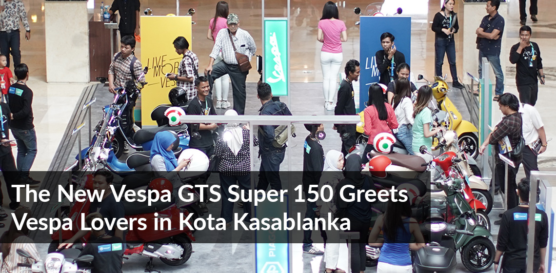 The New Vespa GTS Super 150 Greets Vespa Lovers in Kota Kasablanka