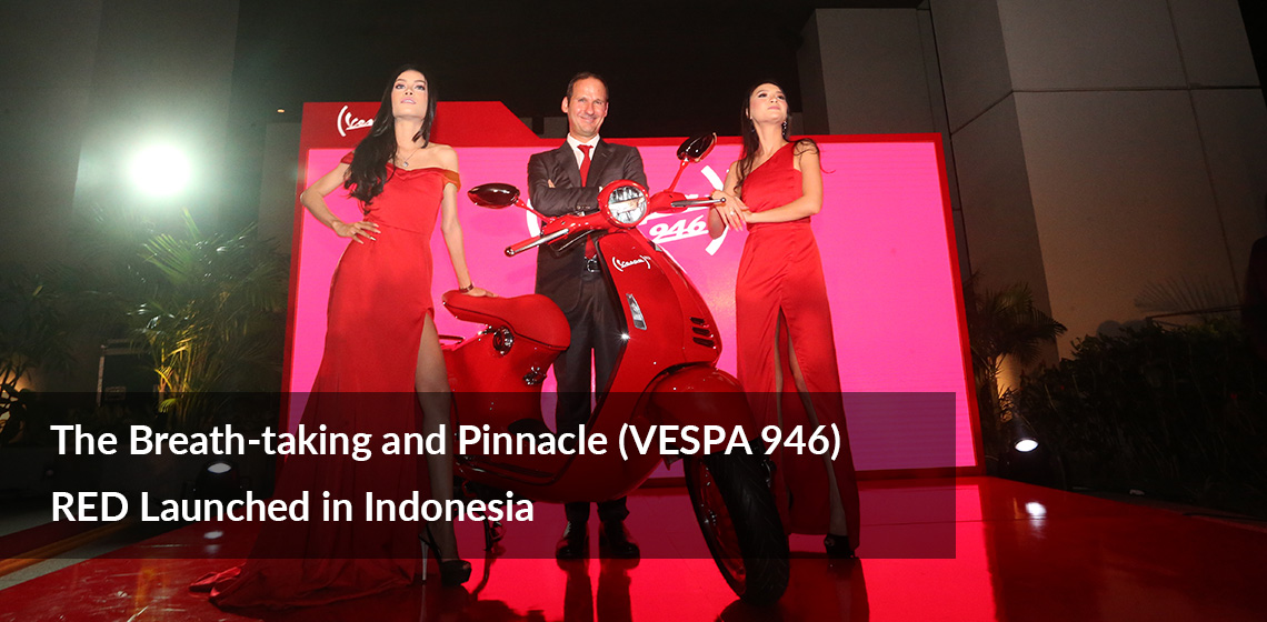 The Breath-taking and Pinnacle (VESPA 946) RED Launched in Indonesia